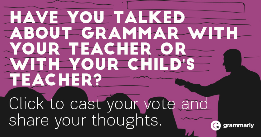 Have you talked about grammar with your teacher or with your child's teacher?
