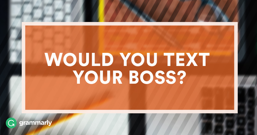 Would you text your boss?