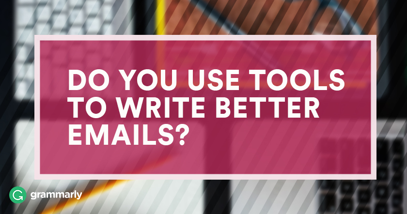 Do you use tools to write better emails?