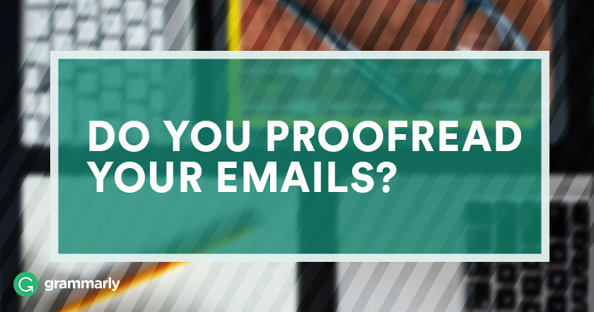 Do you proofread your emails?