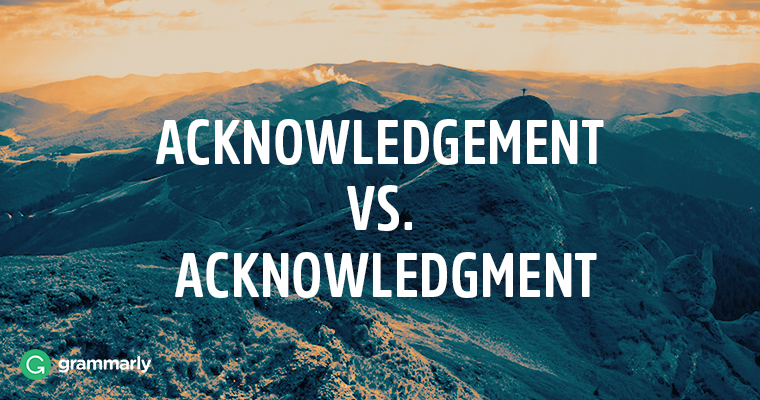Acknowledgement vs. Acknowledgment