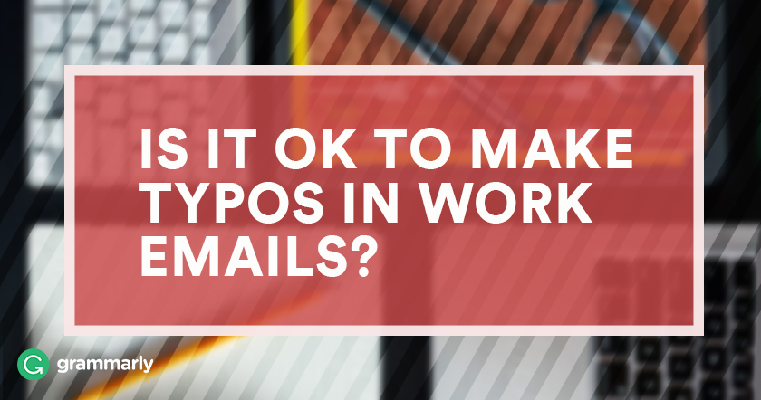 Is It OK to Make Typos In Work Emails?