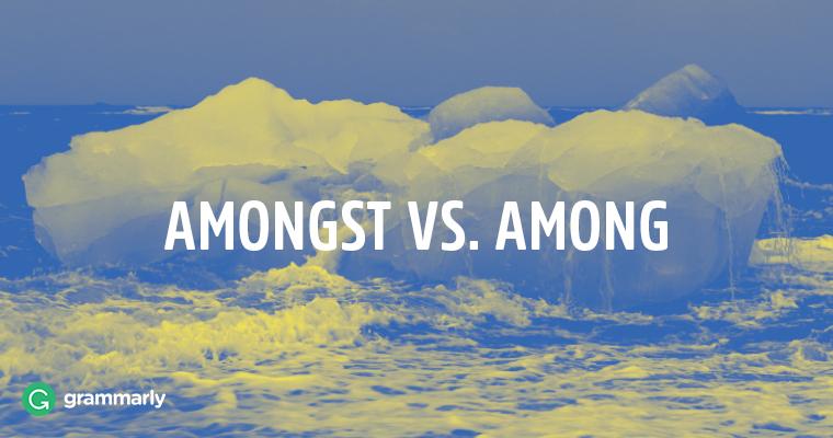 Amongst vs. Among