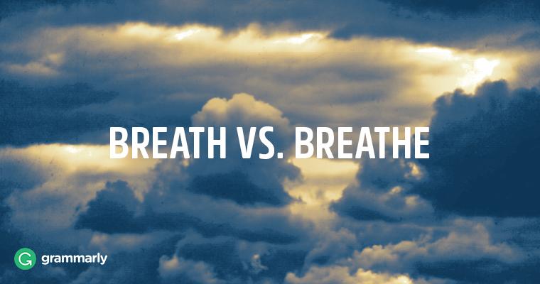 Is It Breath or Breathe?