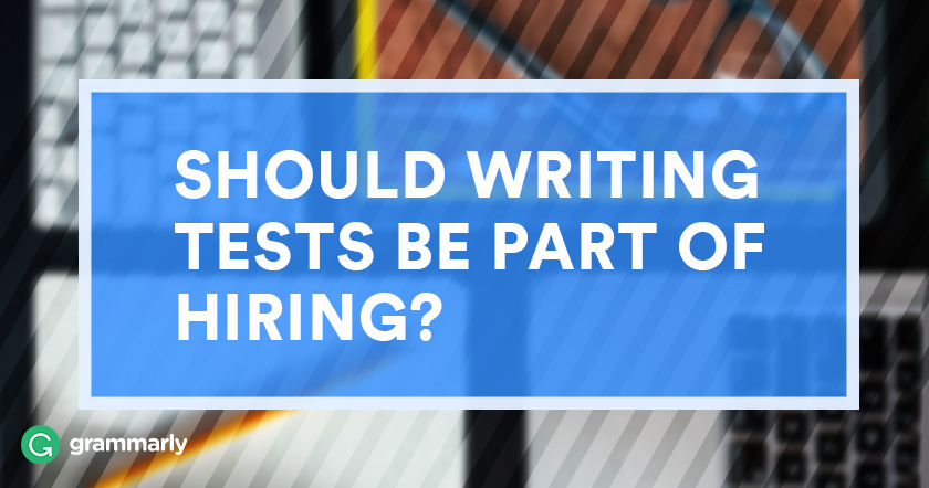 Should Writing Tests Be Part of Hiring?