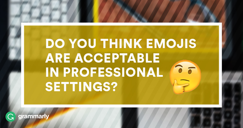 Do You Think Emojis Are Acceptable in Professional Settings?