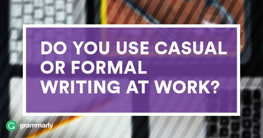 Do You Use Casual or Formal Writing at Work?