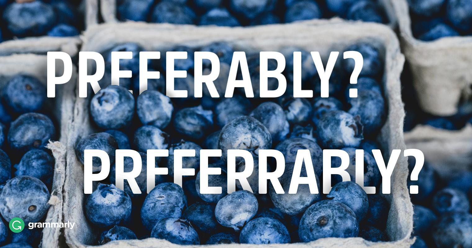 """Is it """"Preferably"""" or """"Preferrably?"""""""