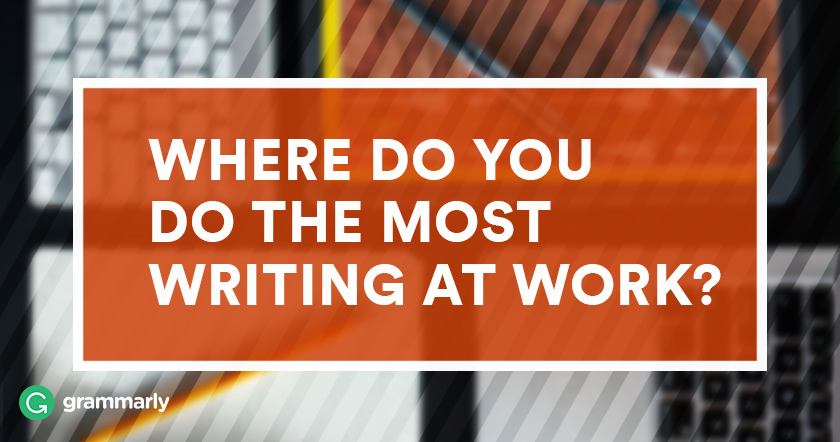Where Do You Do the Most Writing at Work?