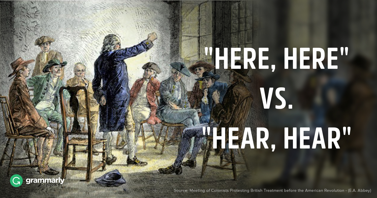 """""""Here, here"""" vs. """"Hear, hear"""""""