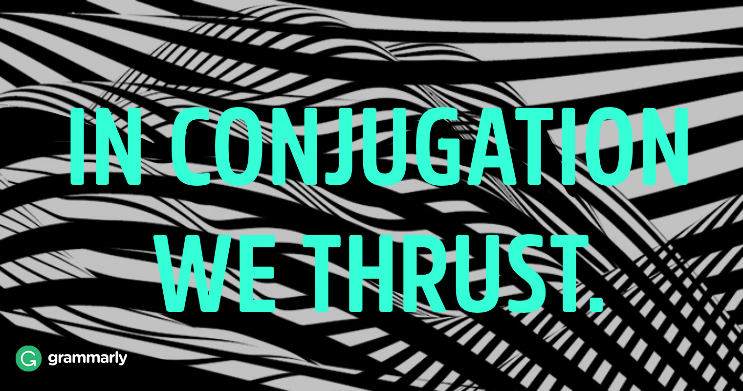 In conjugation we thrust.
