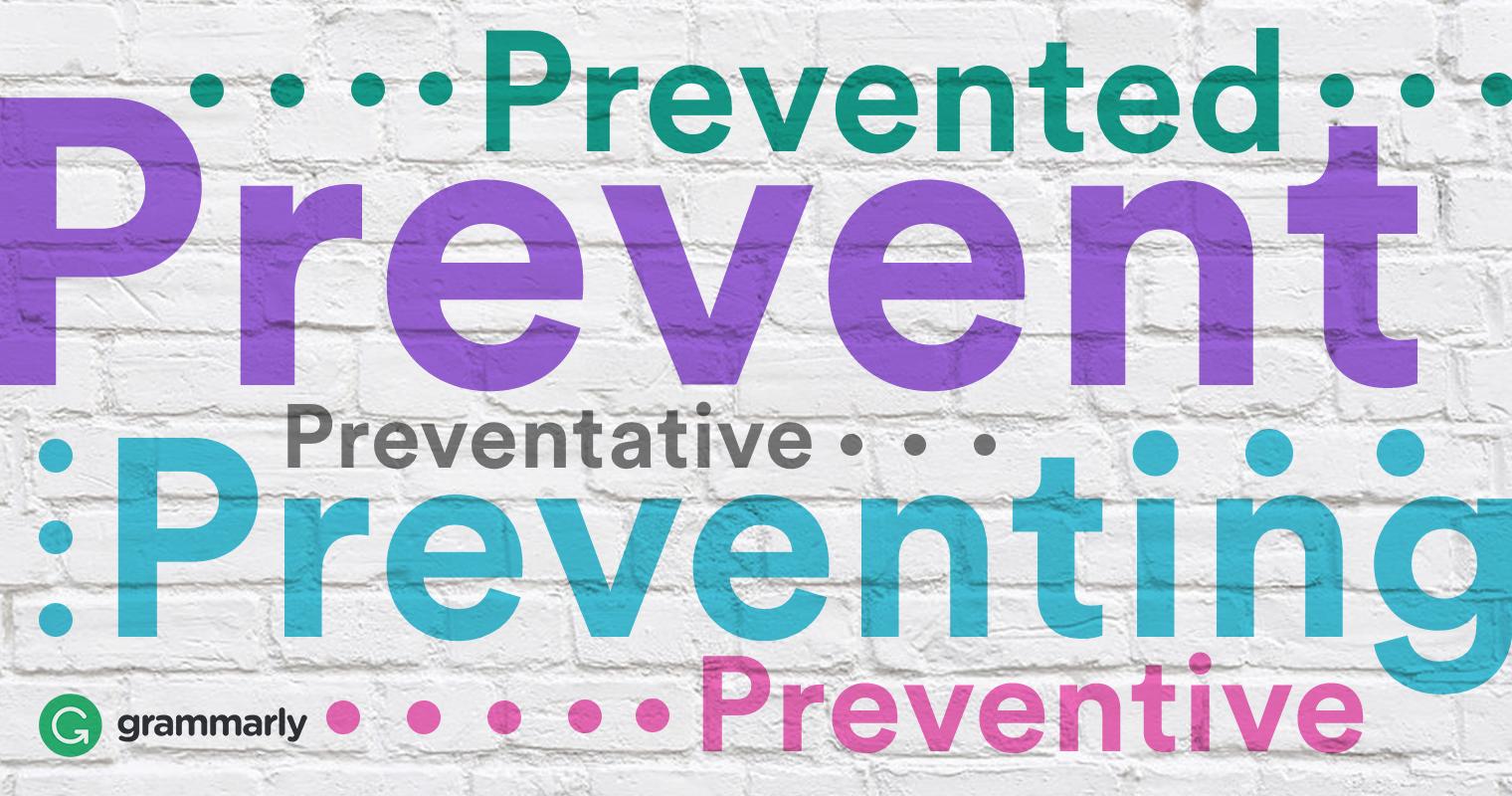 Prevent Preventative Prevented Preventing Preventive