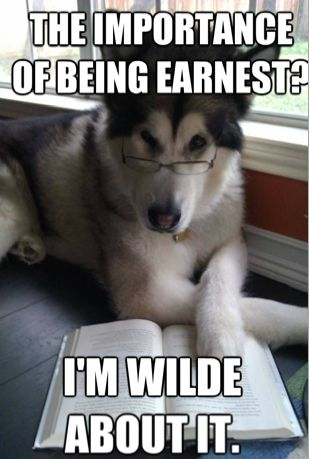 The Importance of Being Earnest? I'm Wilde about it.