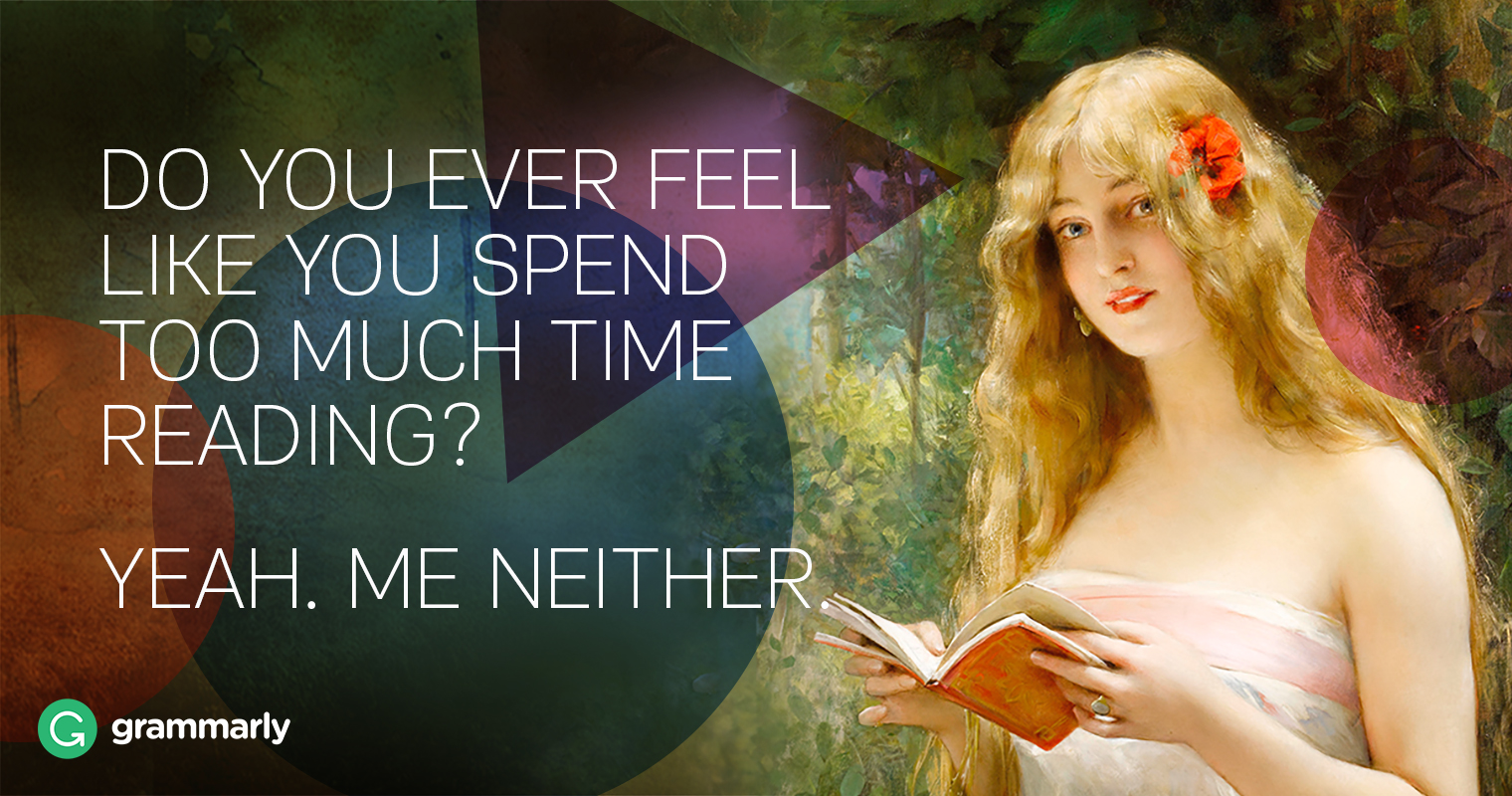 Ever feel like you're spending too much time reading? Me neither.