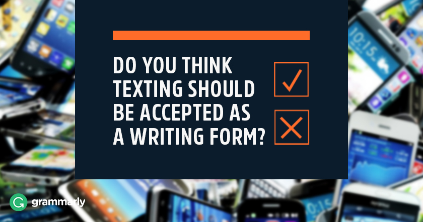 Do You Think Texting Should Be Accepted as a Writing Form?