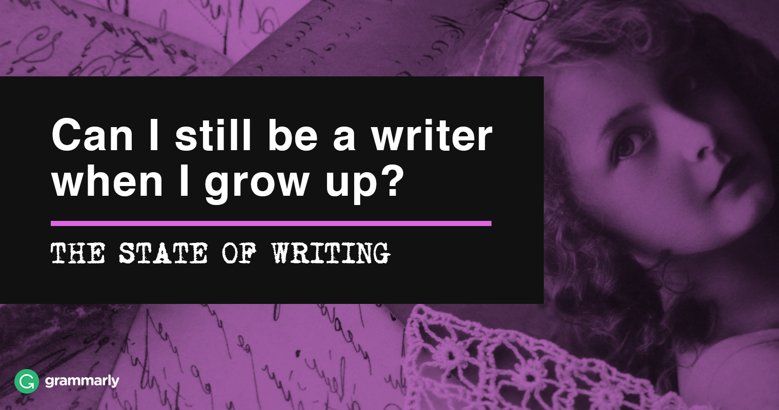 Can I still be a writer when I grow up?