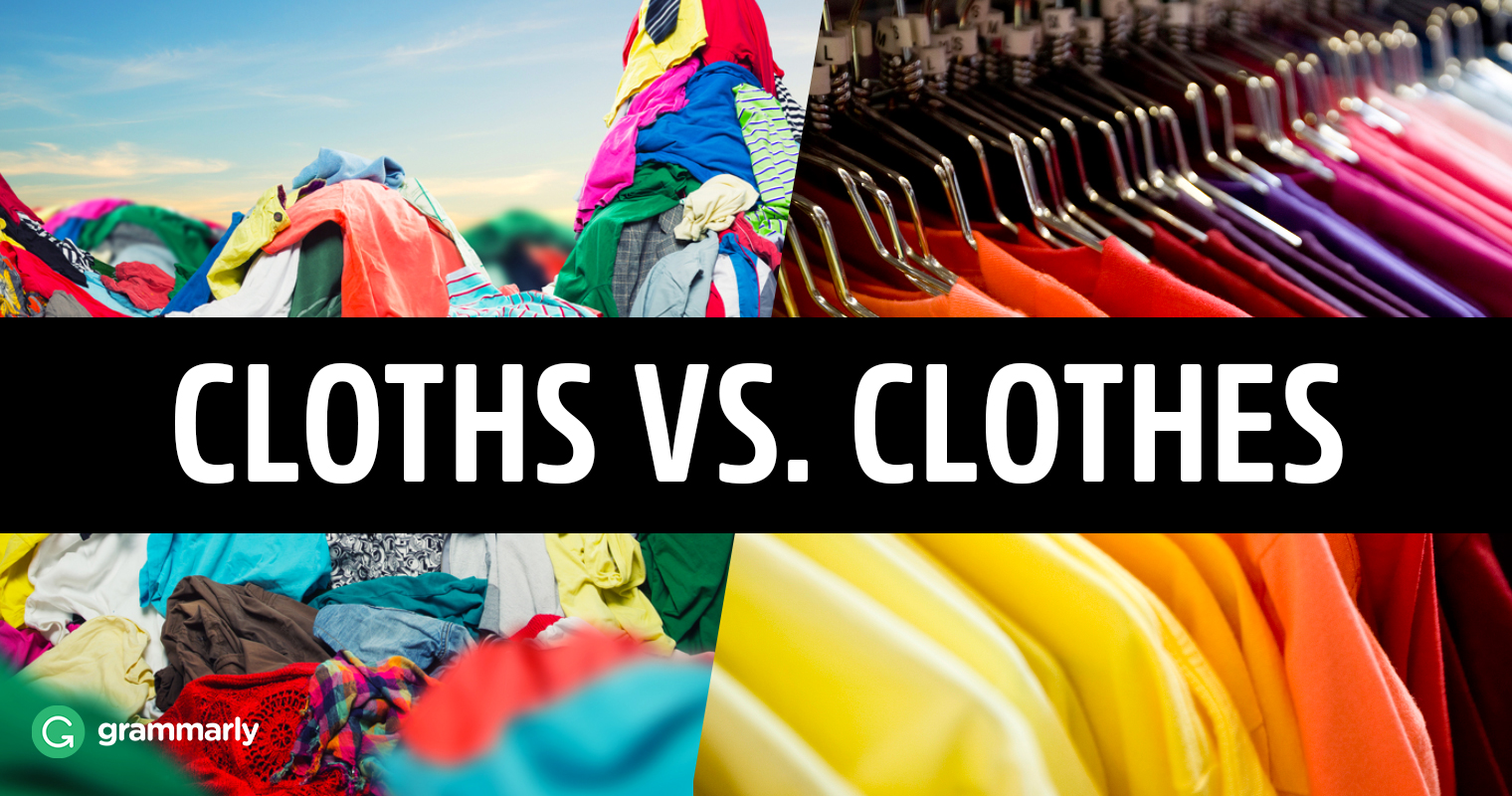 Cloths vs. Clothes—What's the Difference?