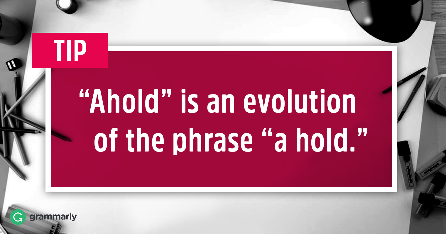 Ahold or A Hold–Which Should I Use?