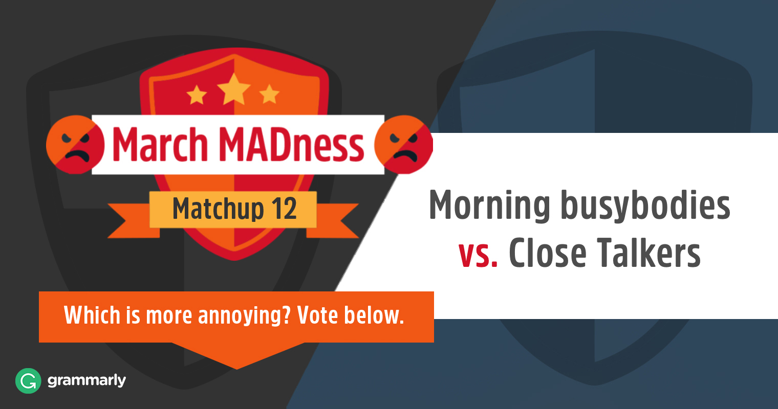 March MADness: Morning Busybodies vs. Close Talkers