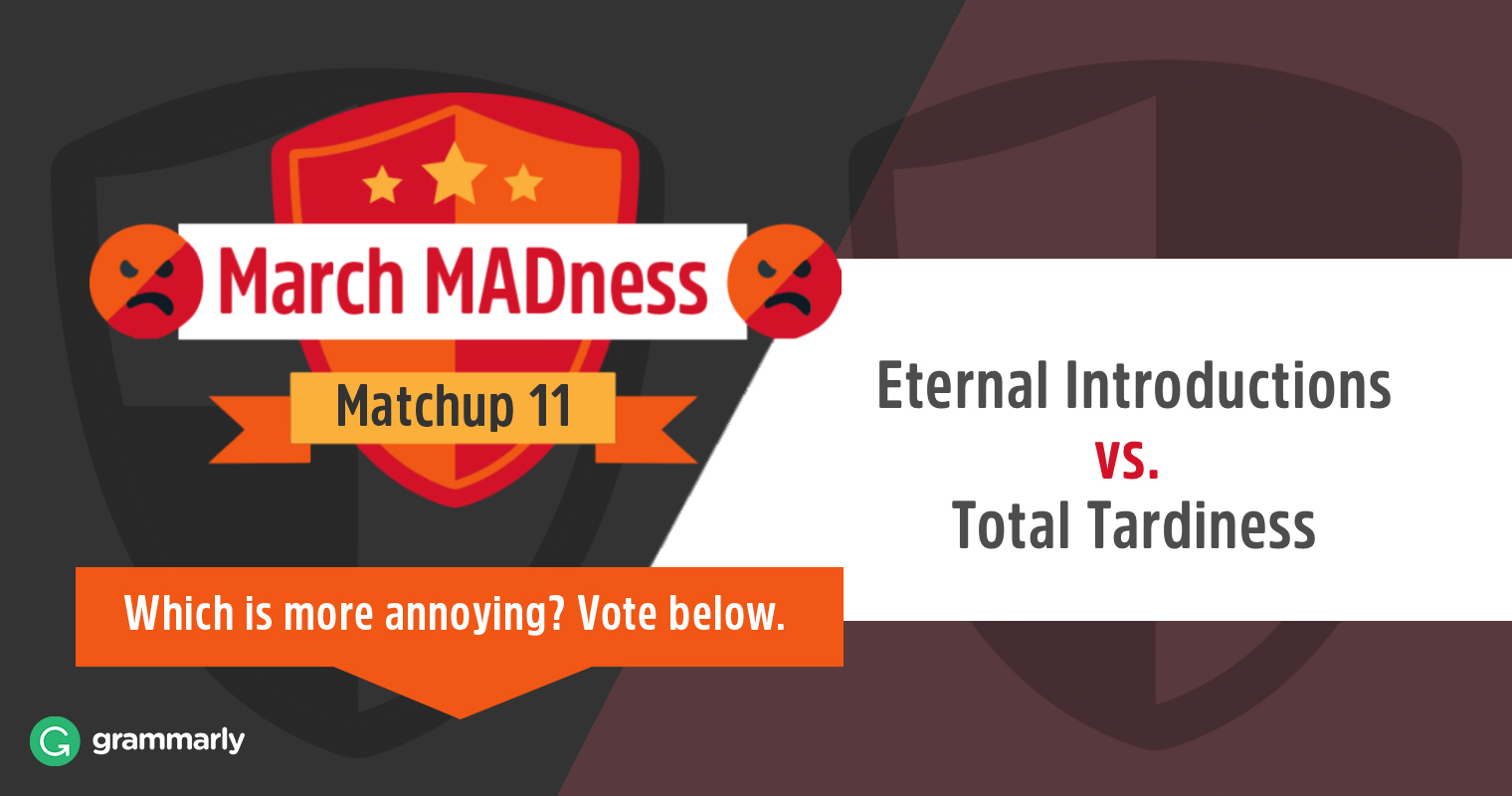 March MADness: Eternal Introductions vs. Total Tardiness