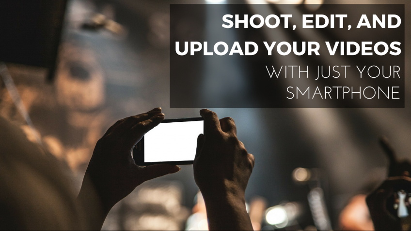 Shoot, Edit, & Upload Videos With Your Smartphone