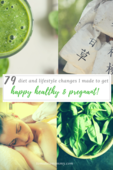 79 changes to get happy  healthy  and pregnant!