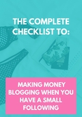 The_complete_checklist_to_making_money_blogging_when_you_have_a_small_following
