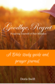 Goodbye  regret a bible study guide and prayer journal