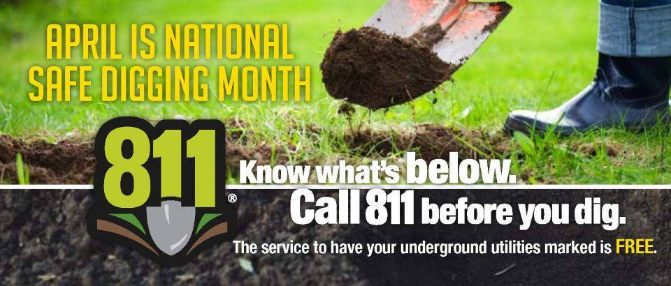 Before you dig, call 811 to get your underground utilities marked. It's free and it's the law.
