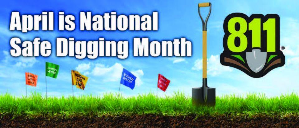 April is National Safe Digging Month. Call 811 to have a locate done.