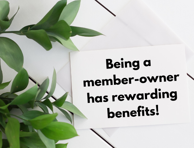 Being a member-owner has rewarding benefits.