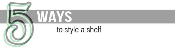 5-ways-to-style-a-shelf