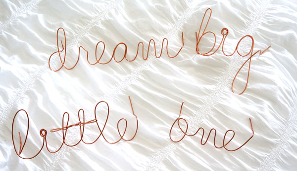 Dream Big Little One wire word art via Year of Serendipity