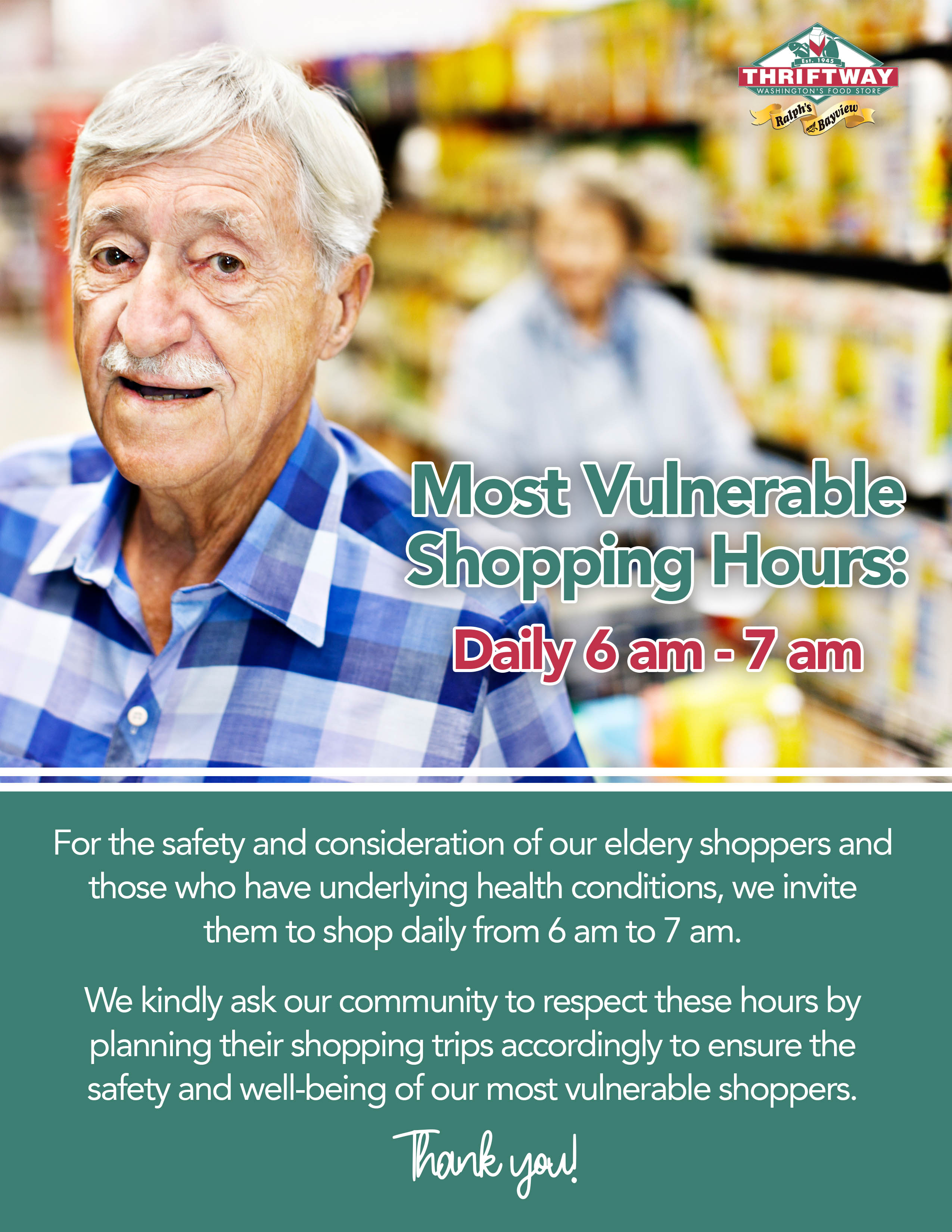 Most Vulnerable Shopping Hours: Daily 6am-7am. For the safety and consideration of our elderly shoppers and those who have underlying health conditions, we invite them to shop daily from 6am to 7am. We kindly ask our community to respect these hours by planning their shopping trips accordingly to ensure the safety and well-being of our most vulnerable shoppers. Thank you!