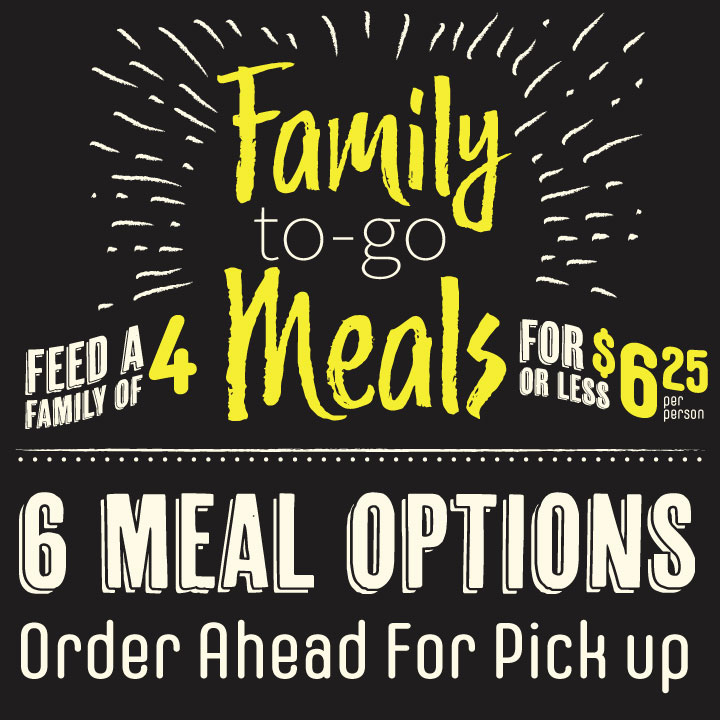 Feed A Family of 4 to-go Meals for less than $6.25 per person - 6 meal options order ahead for pickup