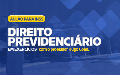 Aulão para o INSS - Direito Previdenciário com o Professor Hugo Goes