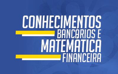 Conhecimentos Bancários e Matemática Financeira para Bancos