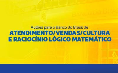 Aulões Banco do Brasil - Atendimento/Vendas/Cultura e Raciocínio Lógico Matemático.