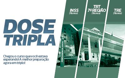 Dose Tripla - INSS + TRT 7ª Região + TRE