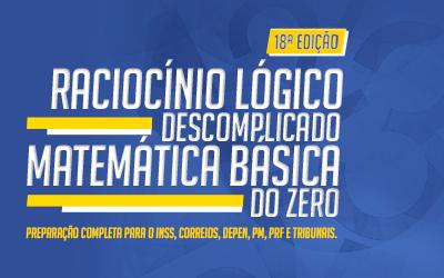 MATEMÁTICA BÁSICA DO ZERO e RACIOCÍNIO LÓGICO DESCOMPLICADO – 18ª edição