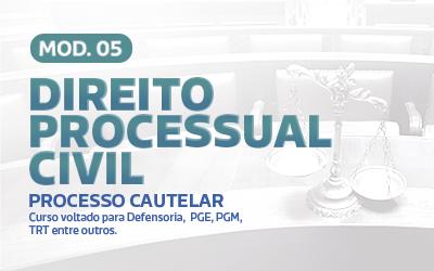 MÓDULO 5 - Processo Cautelar -  DIRETO PROCESSUAL CIVIL