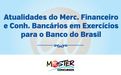 Atualidades do Mercado Financeiro e Conhecimentos Bancários em Exercícios para o Banco do Brasil
