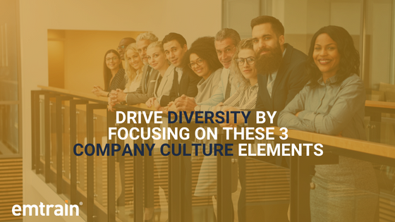 Drive Diversity by Focusing on These Three Company Culture Elements