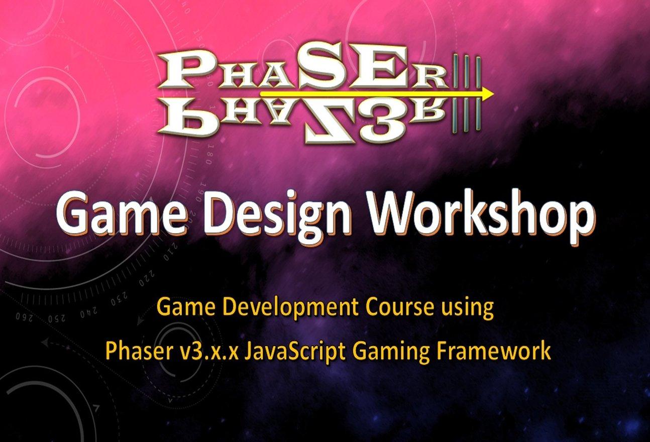 Phaser III Game Design Workshop Course