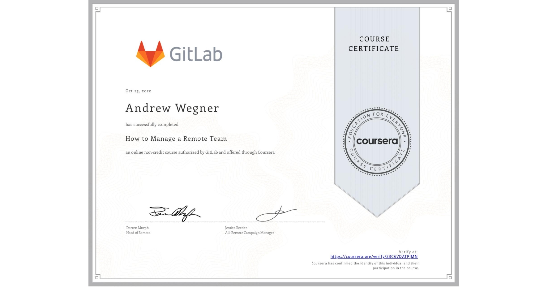 View certificate for Andrew Wegner, How to Manage a Remote Team, an online non-credit course authorized by GitLab and offered through Coursera