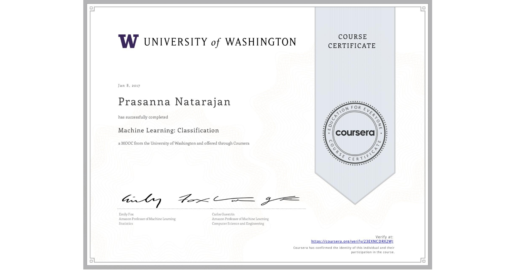 View certificate for Prasanna Natarajan, Machine Learning: Classification, an online non-credit course authorized by University of Washington and offered through Coursera