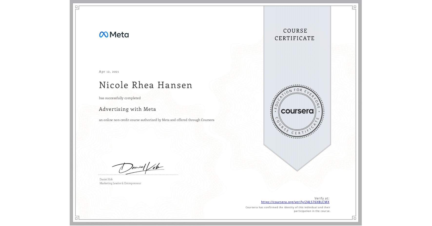 View certificate for Nicole Rhea Hansen, Advertising with Facebook, an online non-credit course authorized by Facebook and offered through Coursera