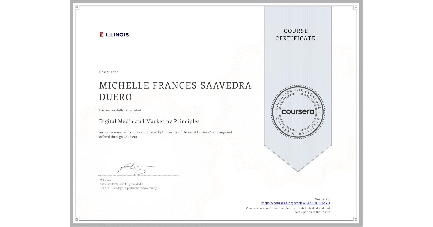 View certificate for MICHELLE FRANCES  SAAVEDRA DUERO, Digital Media and Marketing Principles, an online non-credit course authorized by University of Illinois at Urbana-Champaign and offered through Coursera