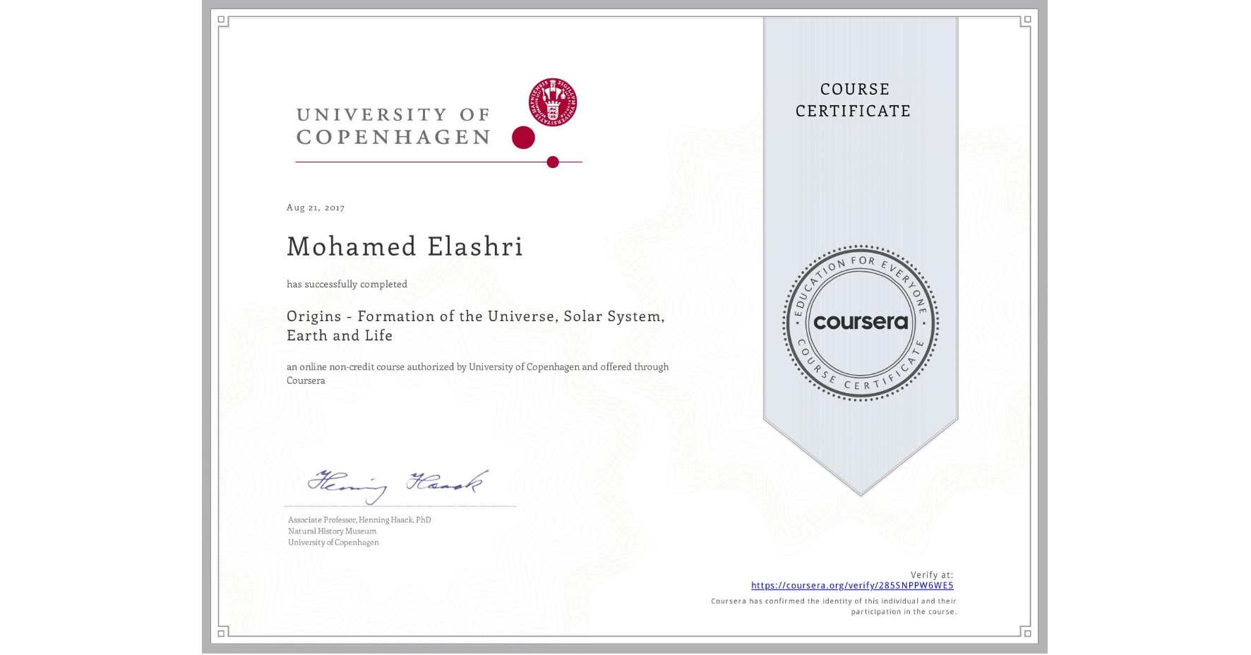 View certificate for Mohamed Elashri, Origins - Formation of the Universe, Solar System, Earth and Life, an online non-credit course authorized by University of Copenhagen and offered through Coursera