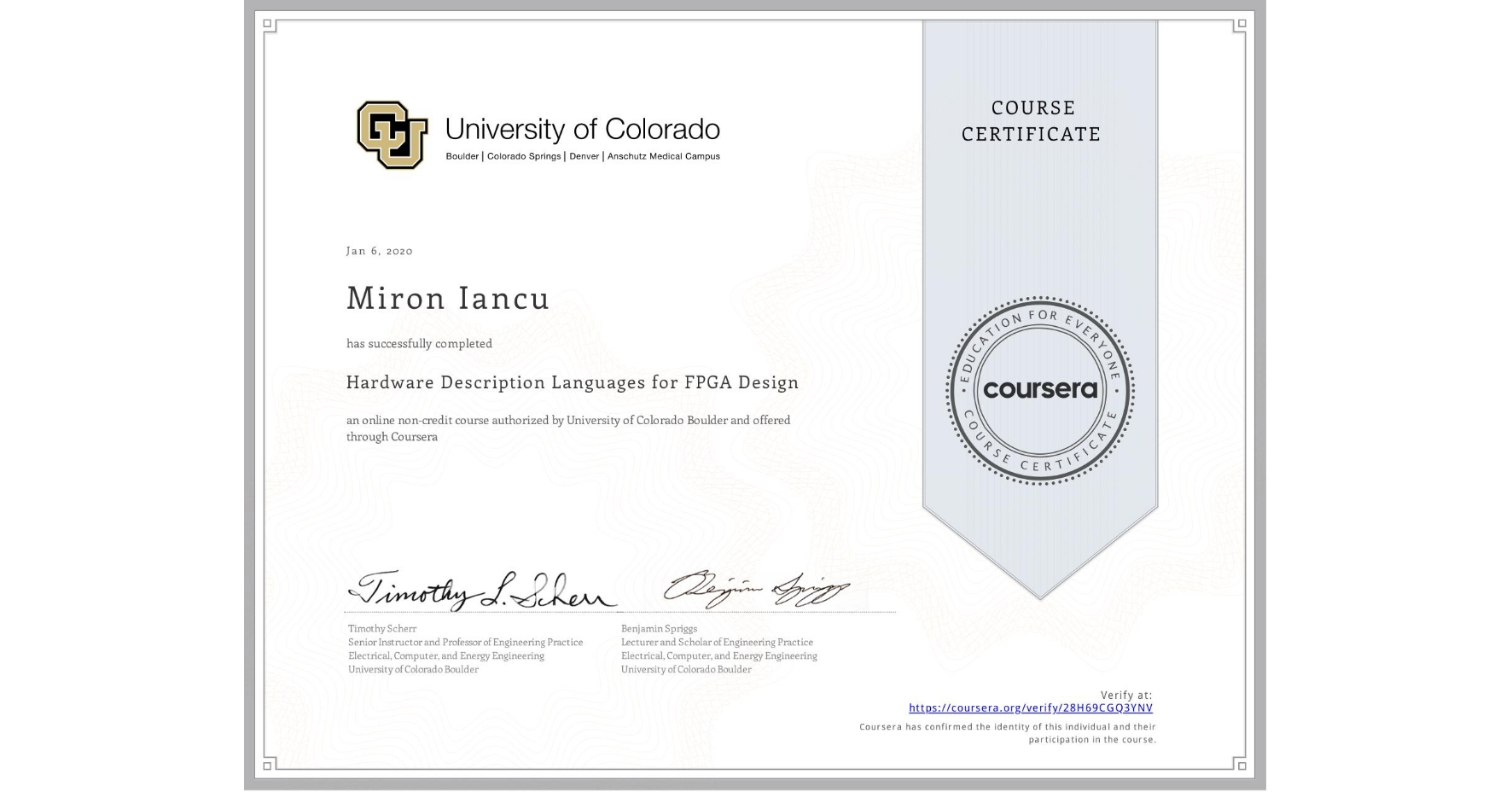 View certificate for Miron Iancu , Hardware Description Languages for FPGA Design, an online non-credit course authorized by University of Colorado Boulder and offered through Coursera
